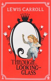 "Lewis Carroll ""Through the Looking-Glass"""