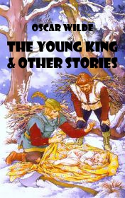 "Oscar Wilde ""The Young King & Other Stories"""
